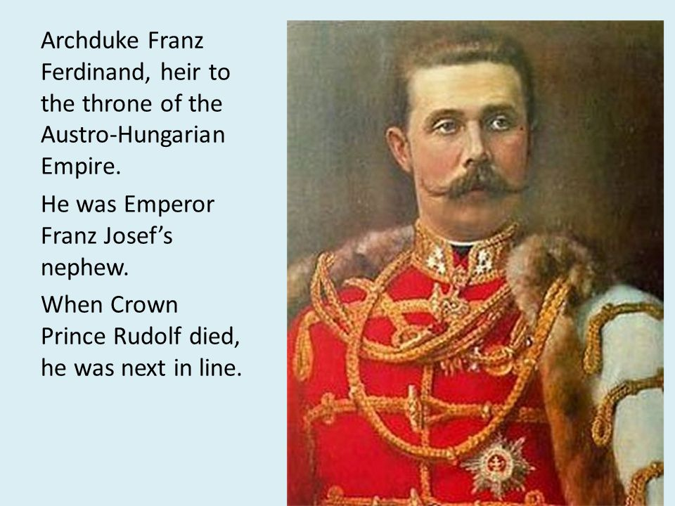 Archduke Franz Ferdinand, heir to the throne of the Austro-Hungarian Empire.