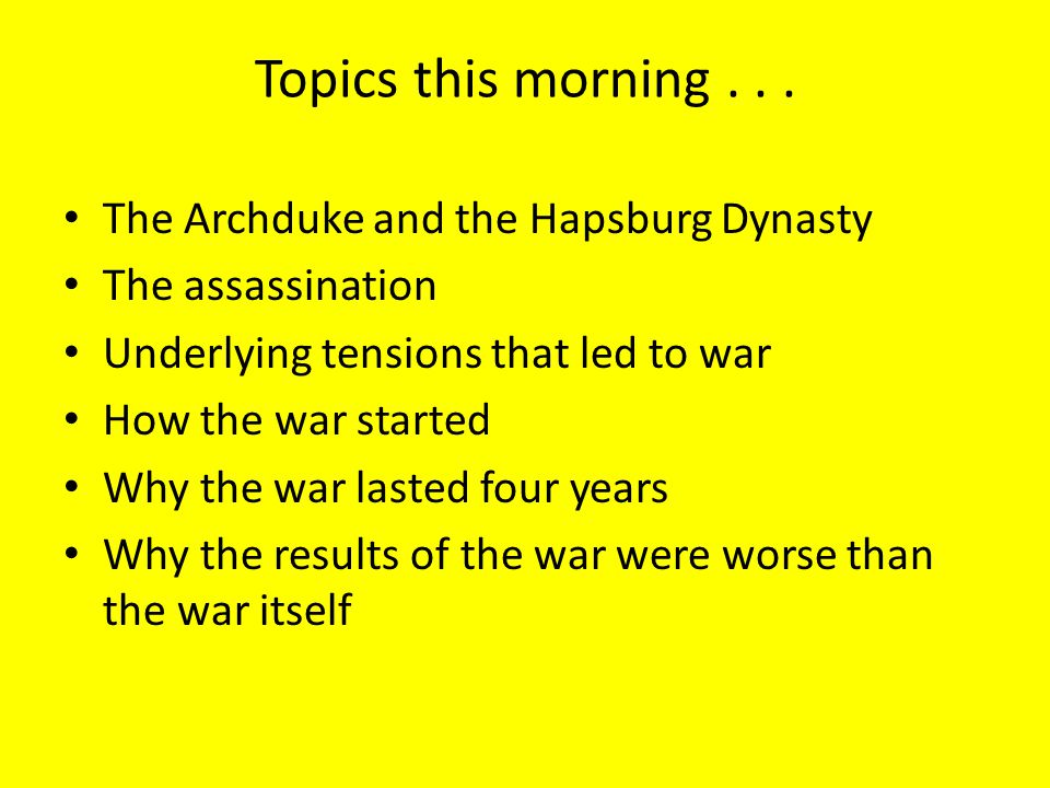 Topics this morning . . . The Archduke and the Hapsburg Dynasty