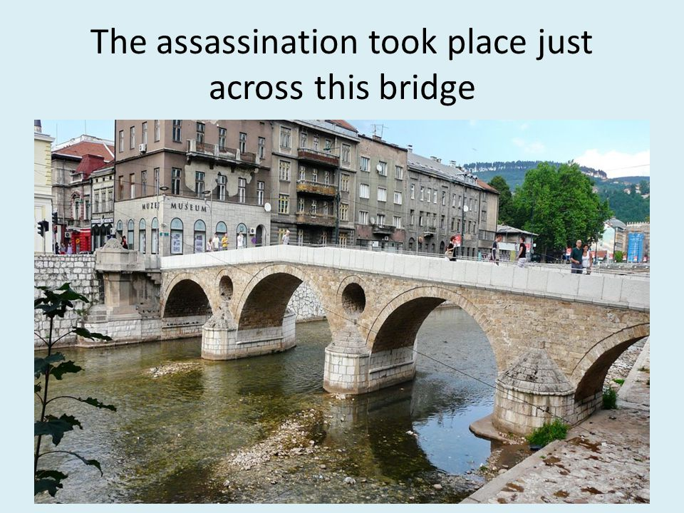 The assassination took place just across this bridge