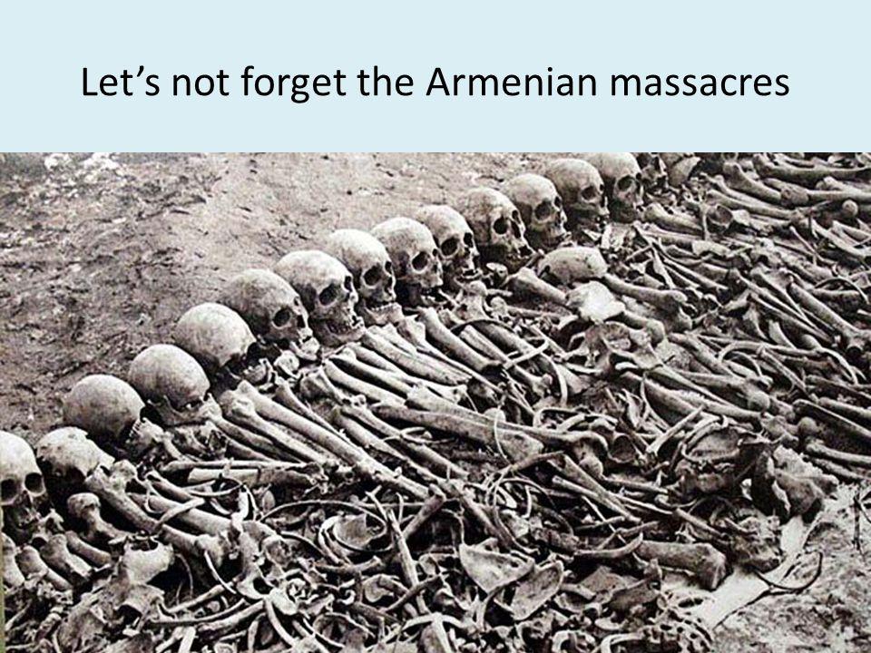 Let's not forget the Armenian massacres