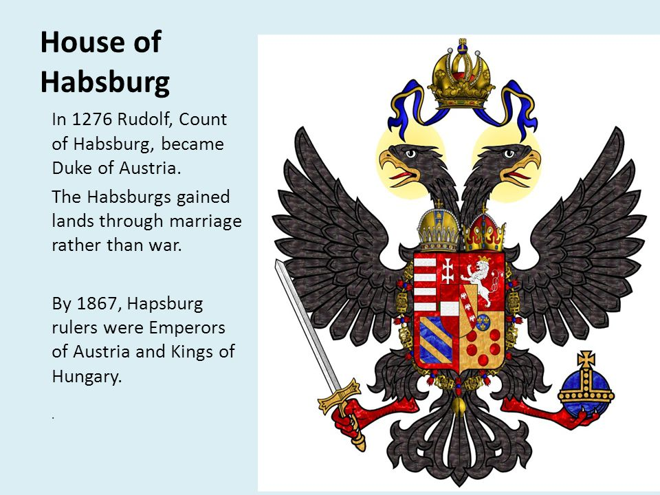 House of Habsburg In 1276 Rudolf, Count of Habsburg, became Duke of Austria. The Habsburgs gained lands through marriage rather than war.