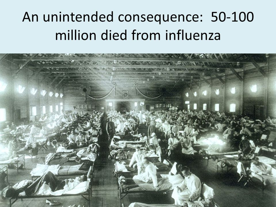 An unintended consequence: 50-100 million died from influenza