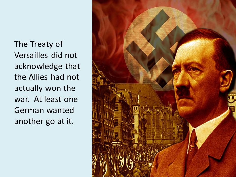 The Treaty of Versailles did not acknowledge that the Allies had not actually won the war.