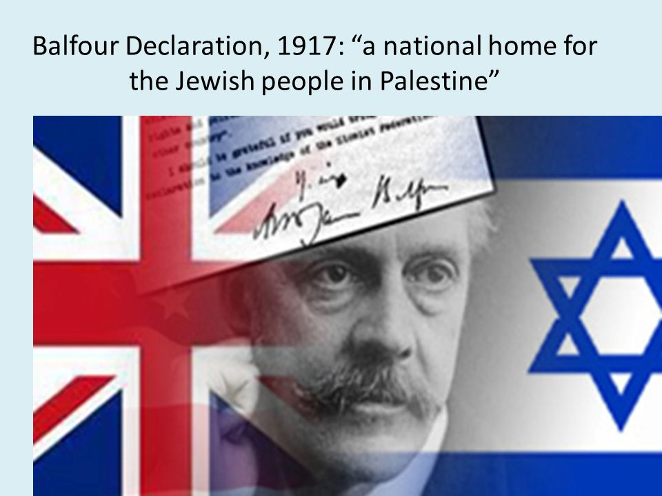 Balfour Declaration, 1917: a national home for the Jewish people in Palestine