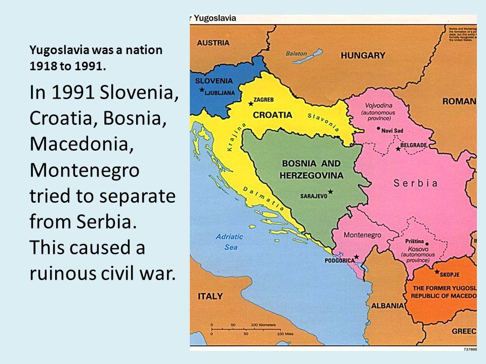 Yugoslavia was a nation 1918 to 1991.
