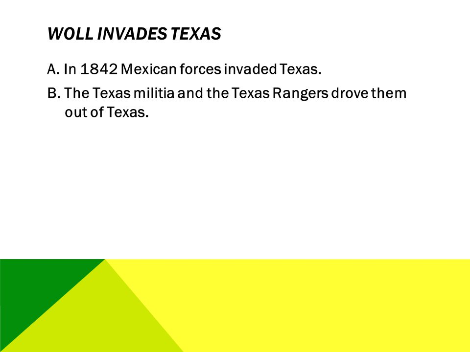 Woll Invades Texas A. In 1842 Mexican forces invaded Texas.