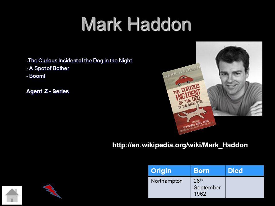 Mark Haddon http://en.wikipedia.org/wiki/Mark_Haddon Origin Born Died