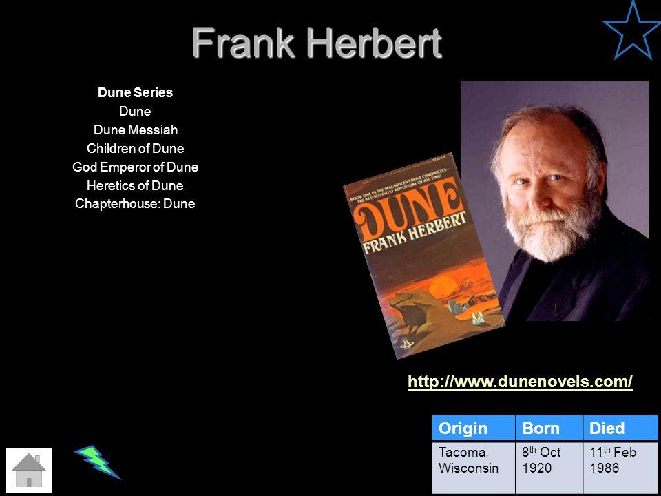 Frank Herbert http://www.dunenovels.com/ Origin Born Died