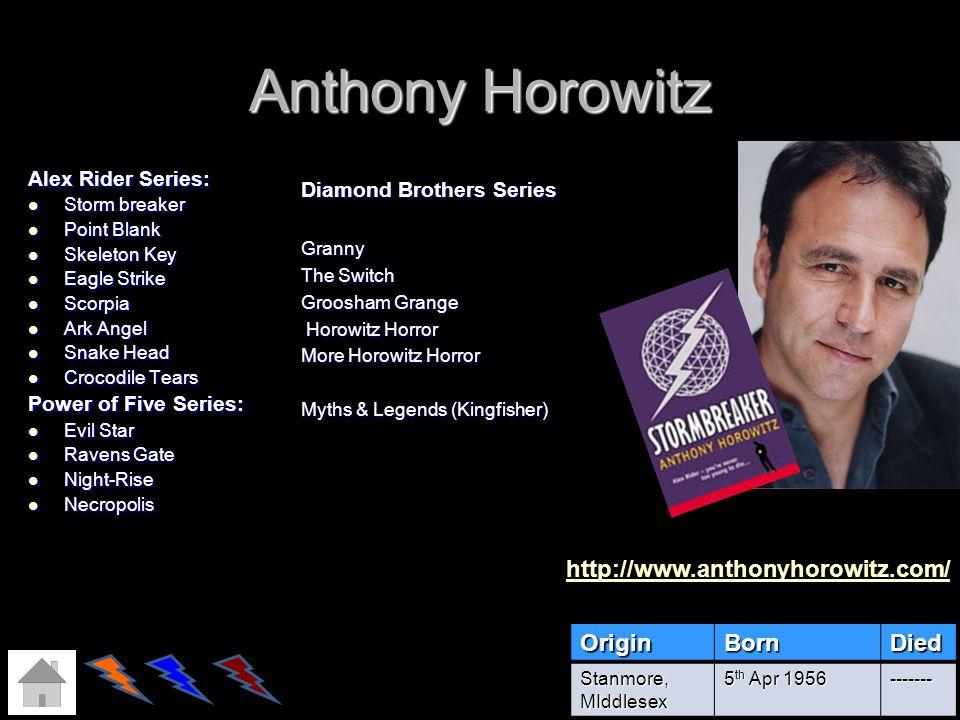 Anthony Horowitz http://www.anthonyhorowitz.com/ Origin Born Died