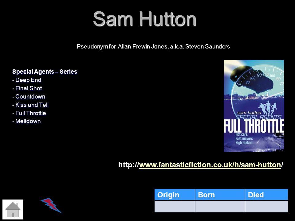 Sam Hutton http://www.fantasticfiction.co.uk/h/sam-hutton/ Origin Born