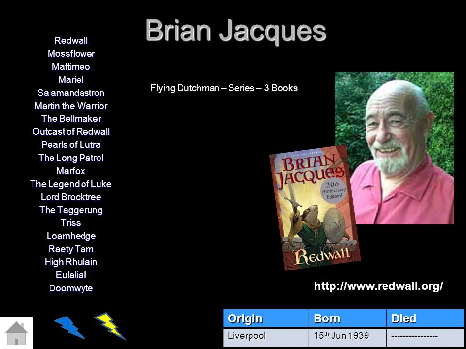 Brian Jacques http://www.redwall.org/ Origin Born Died