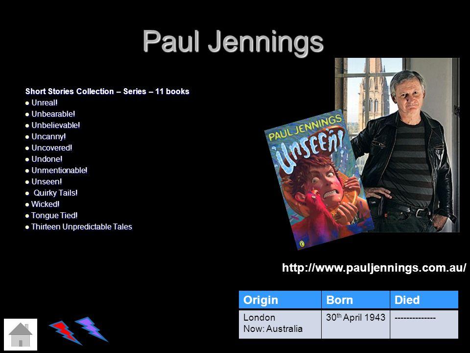 Paul Jennings http://www.pauljennings.com.au/ Origin Born Died London
