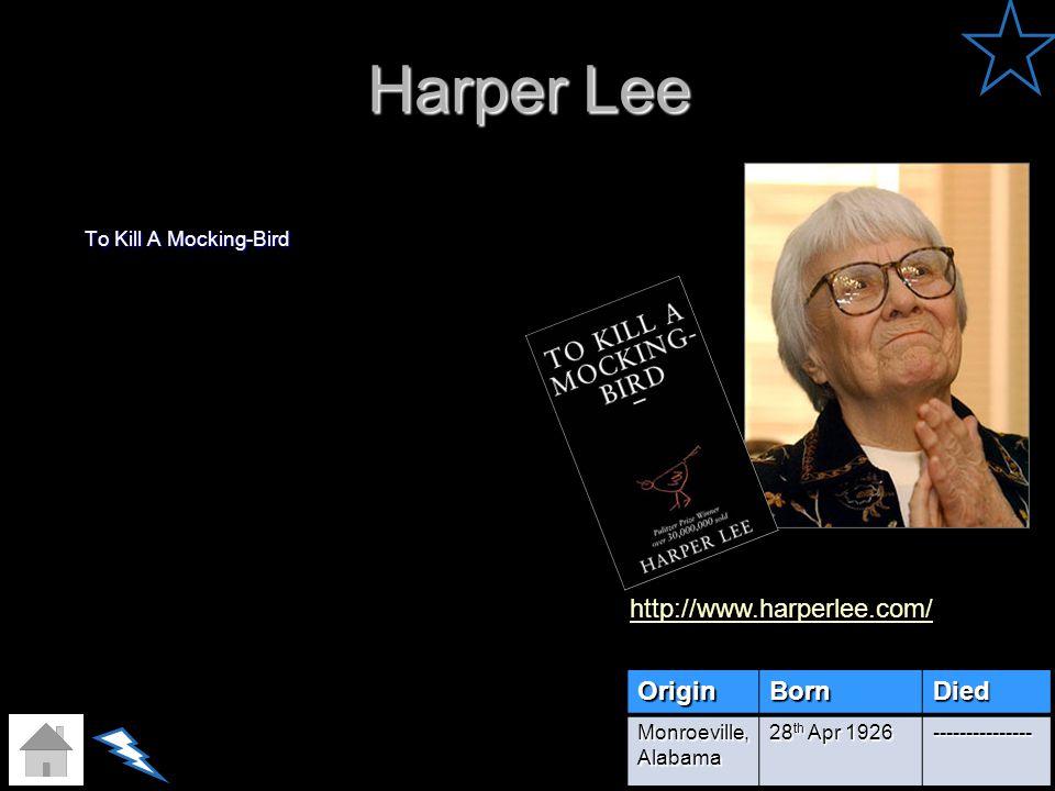 Harper Lee http://www.harperlee.com/ Origin Born Died