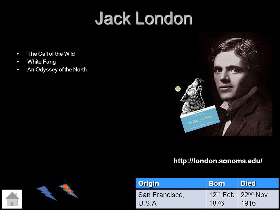 Jack London http://london.sonoma.edu/ Origin Born Died