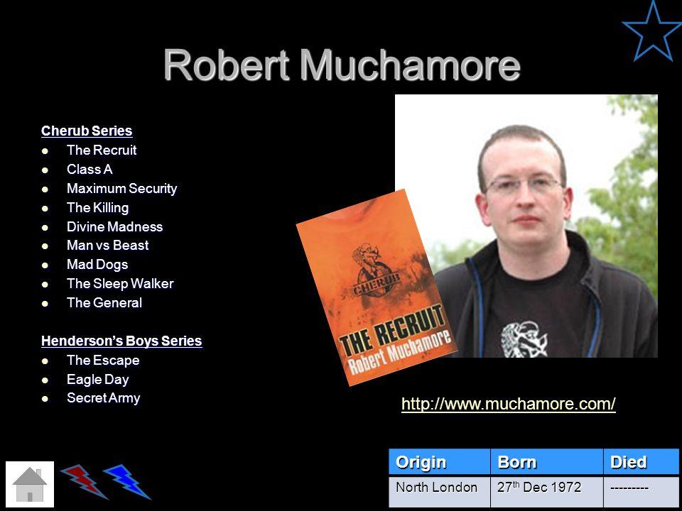 Robert Muchamore http://www.muchamore.com/ Origin Born Died