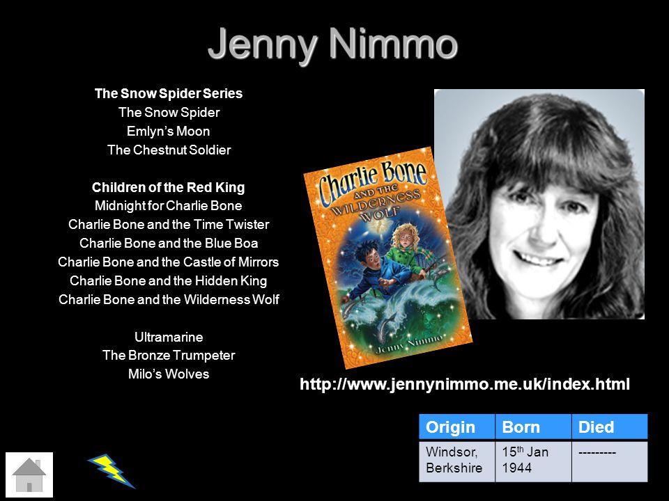 Jenny Nimmo http://www.jennynimmo.me.uk/index.html Origin Born Died