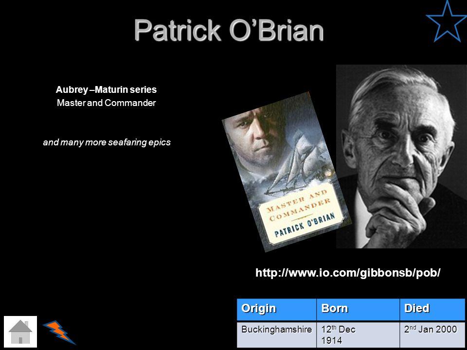 Patrick O'Brian http://www.io.com/gibbonsb/pob/ Origin Born Died