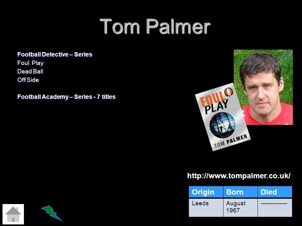 Tom Palmer http://www.tompalmer.co.uk/ Origin Born Died