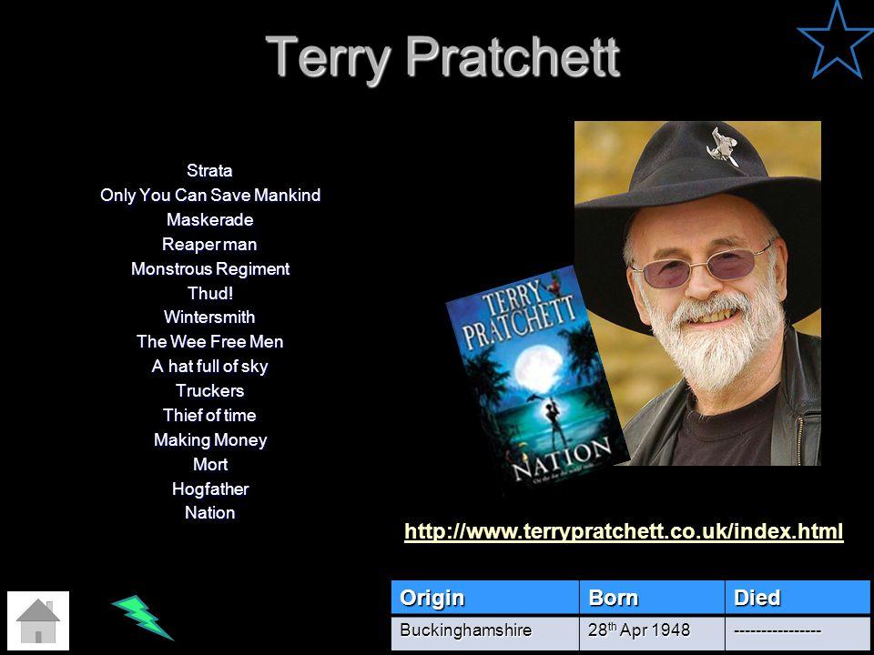 Terry Pratchett http://www.terrypratchett.co.uk/index.html Origin Born