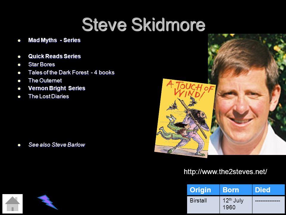 Steve Skidmore http://www.the2steves.net/ Origin Born Died