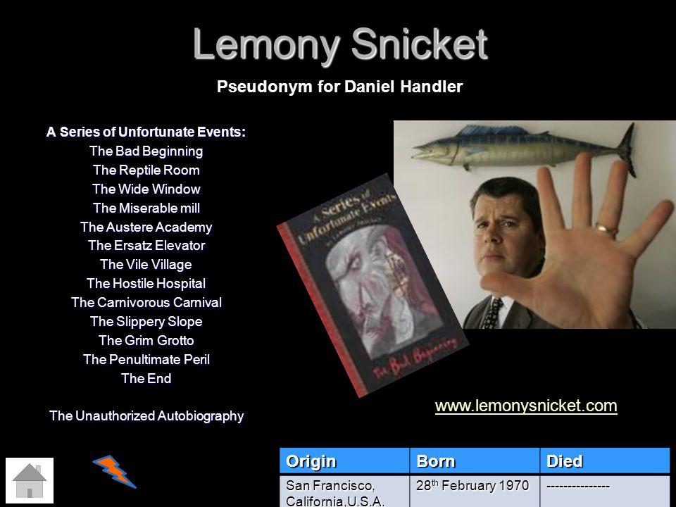 Lemony Snicket Pseudonym for Daniel Handler www.lemonysnicket.com