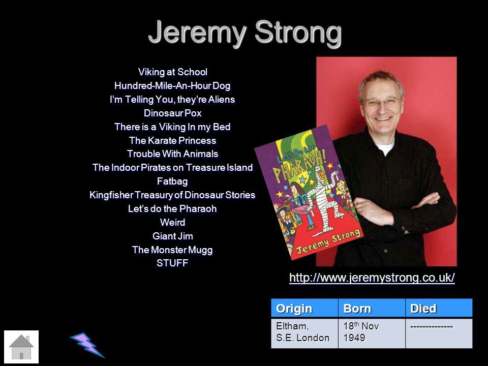 Jeremy Strong http://www.jeremystrong.co.uk/ Origin Born Died