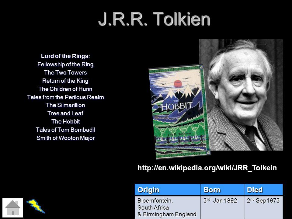 J.R.R. Tolkien http://en.wikipedia.org/wiki/JRR_Tolkein Origin Born
