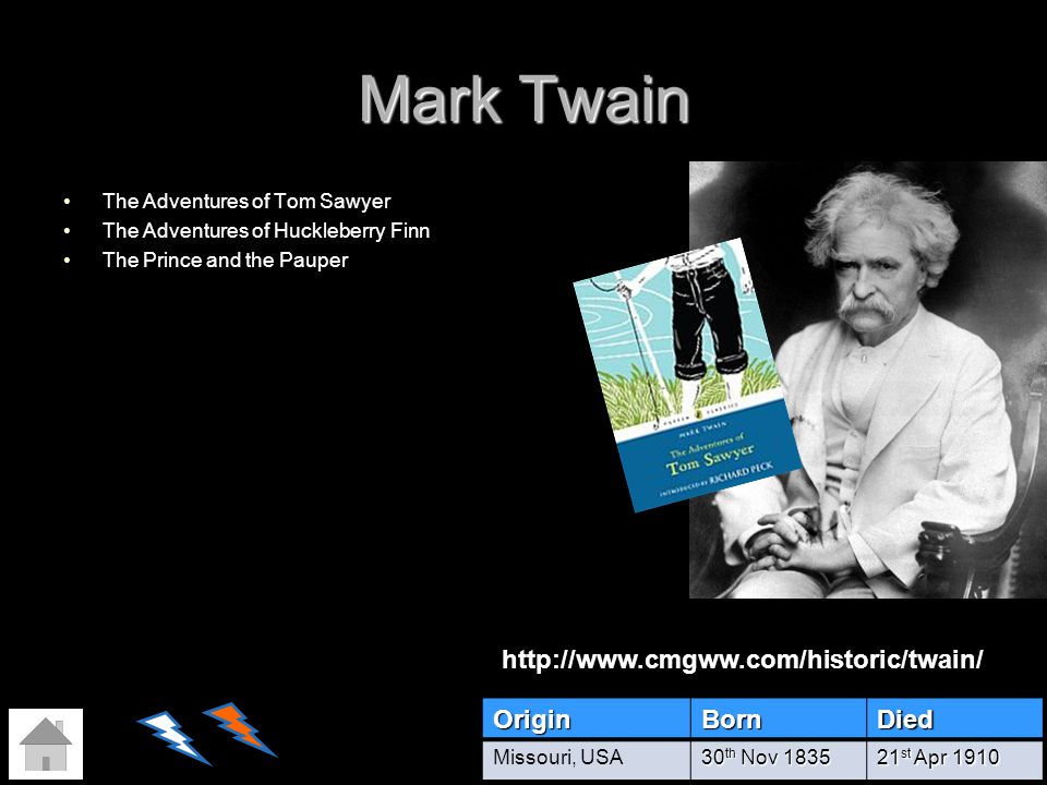 Mark Twain http://www.cmgww.com/historic/twain/ Origin Born Died
