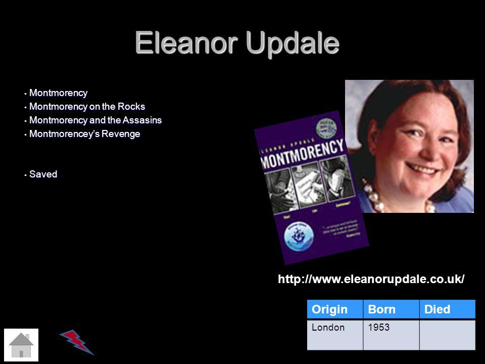 Eleanor Updale http://www.eleanorupdale.co.uk/ Origin Born Died
