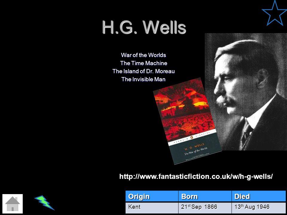 H.G. Wells http://www.fantasticfiction.co.uk/w/h-g-wells/ Origin Born
