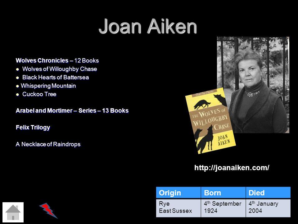Joan Aiken http://joanaiken.com/ Origin Born Died