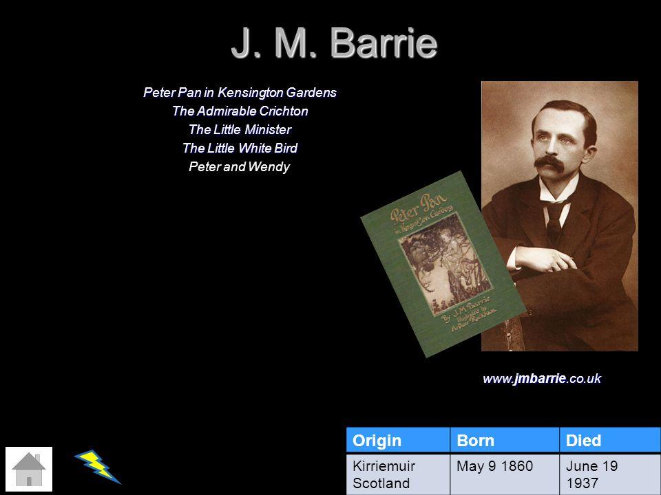 J. M. Barrie Origin Born Died Kirriemuir Scotland May 9 1860