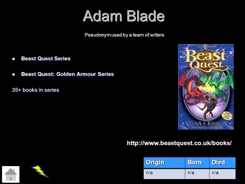 Adam Blade http://www.beastquest.co.uk/books/ Origin Born Died