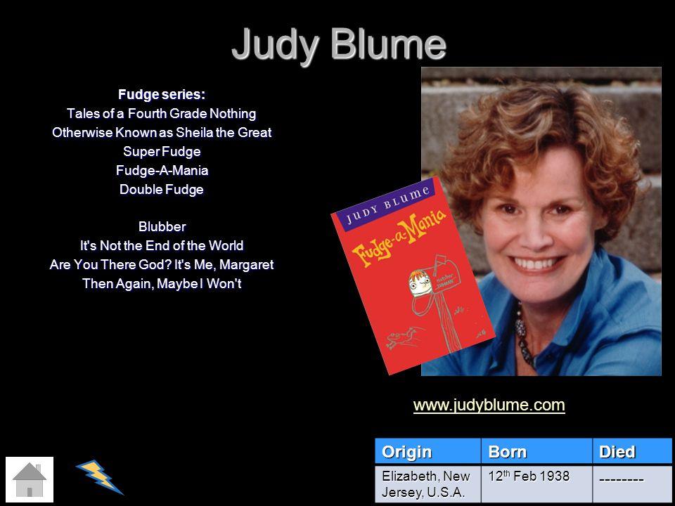 Judy Blume www.judyblume.com Origin Born Died --------