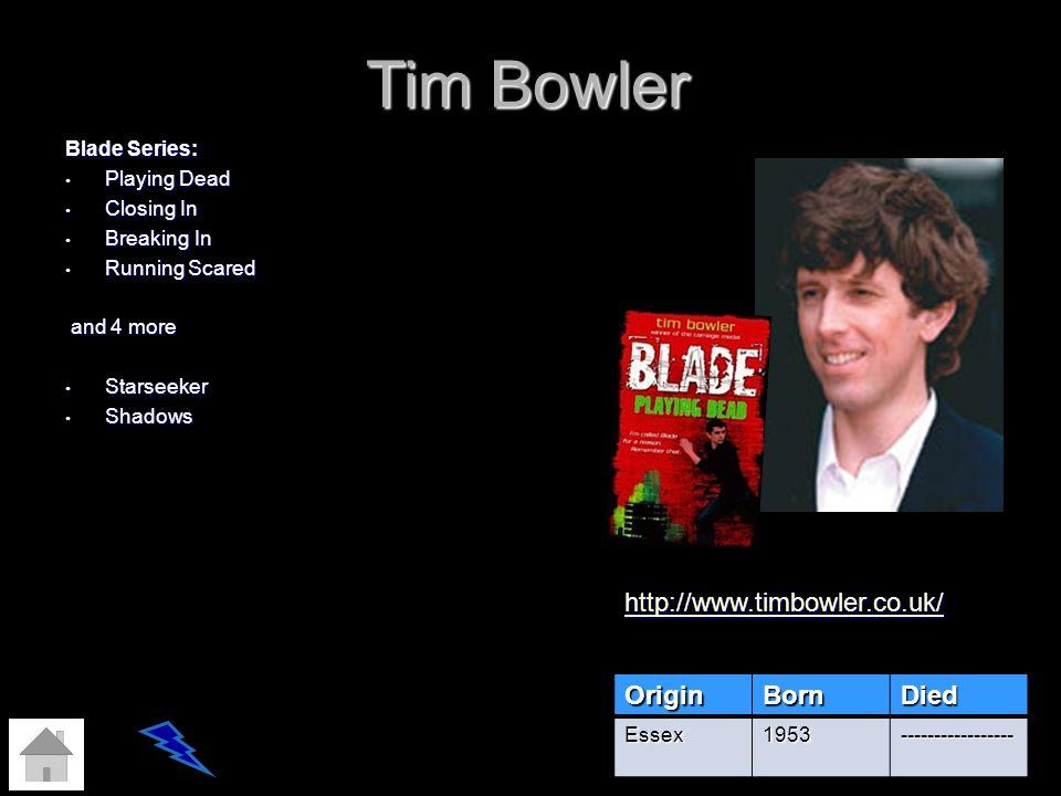 Tim Bowler http://www.timbowler.co.uk/ Origin Born Died Blade Series: