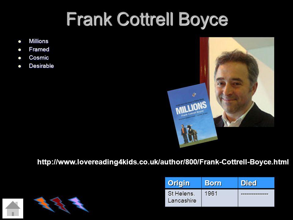 Frank Cottrell Boyce Millions. Framed. Cosmic. Desirable. http://www.lovereading4kids.co.uk/author/800/Frank-Cottrell-Boyce.html.