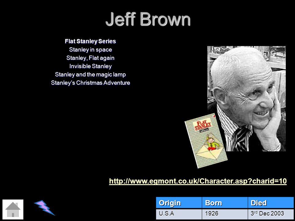 Jeff Brown http://www.egmont.co.uk/Character.asp charid=10 Origin Born