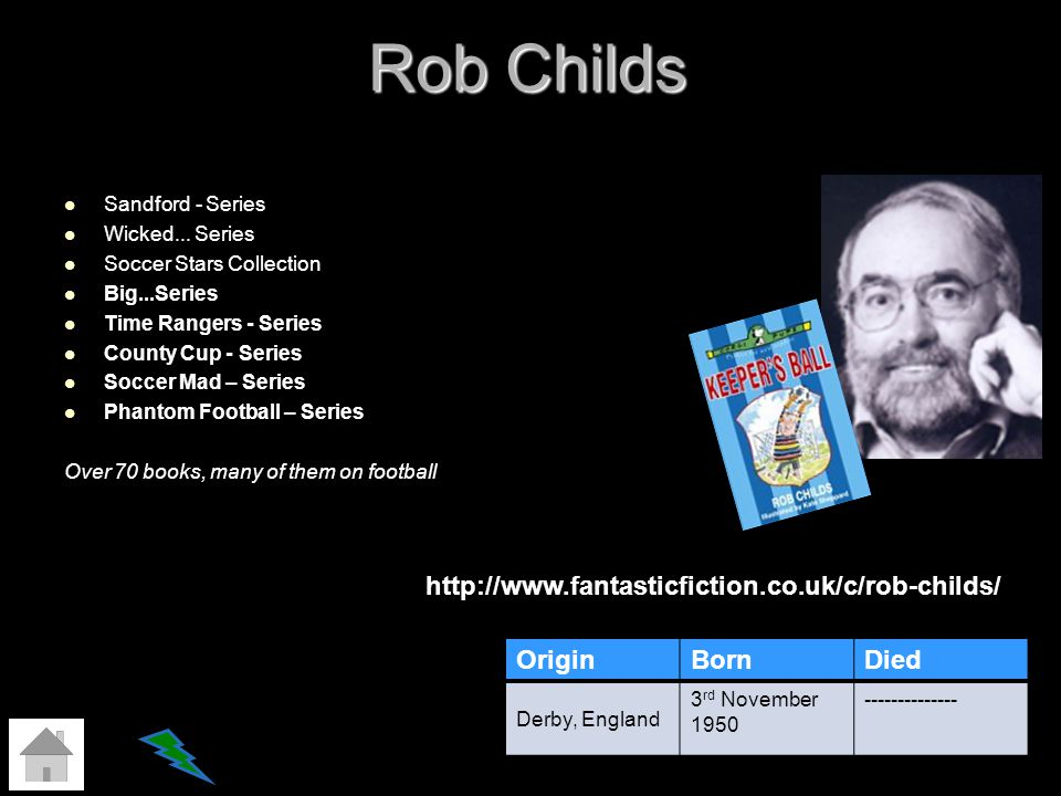 Rob Childs http://www.fantasticfiction.co.uk/c/rob-childs/ Origin Born