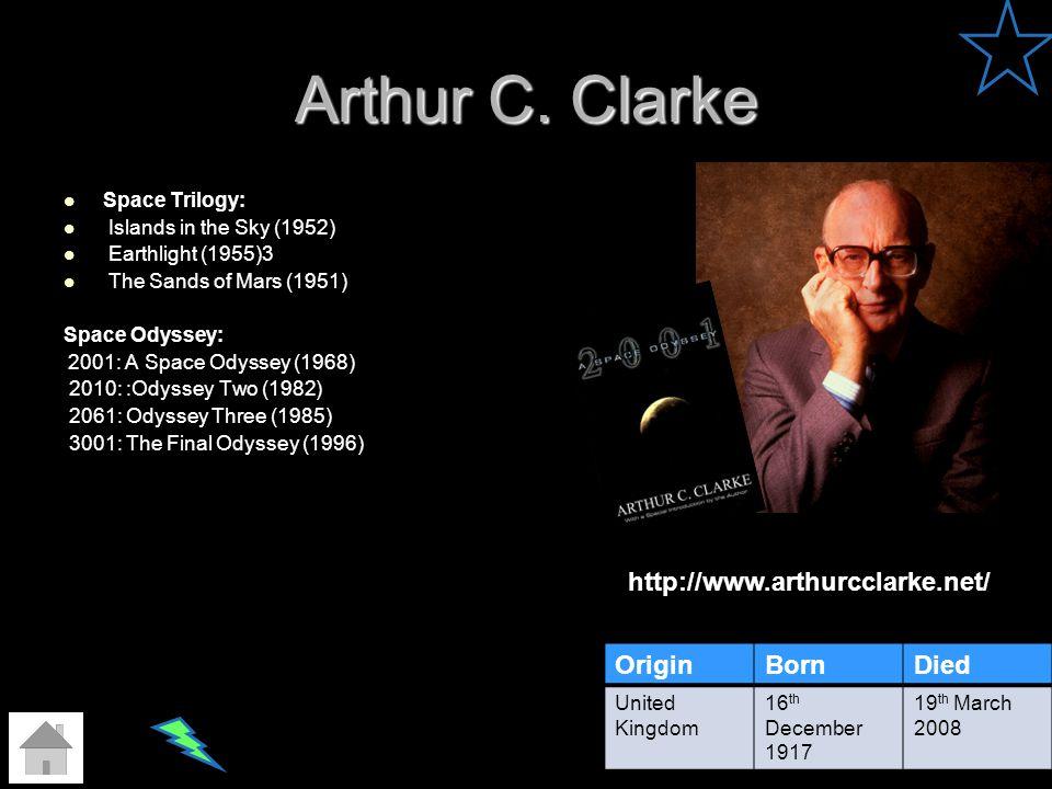 Arthur C. Clarke http://www.arthurcclarke.net/ Origin Born Died