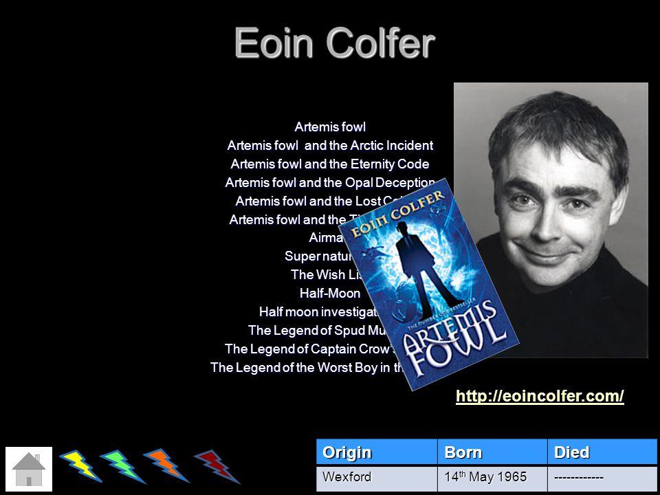 Eoin Colfer http://eoincolfer.com/ Origin Born Died