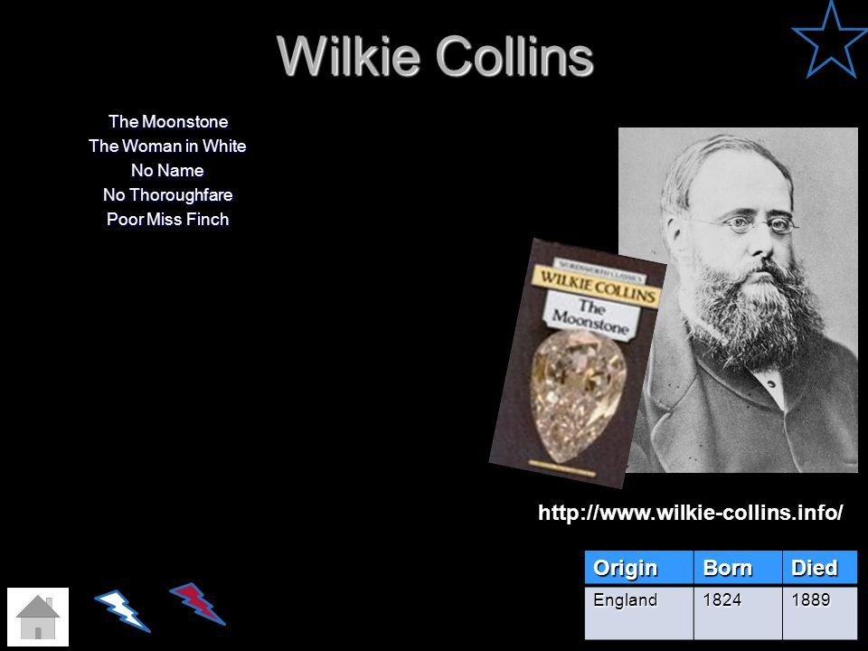 Wilkie Collins http://www.wilkie-collins.info/ Origin Born Died