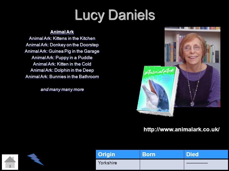 Lucy Daniels http://www.animalark.co.uk/ Origin Born Died