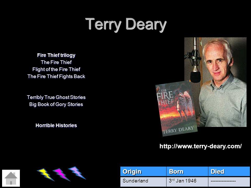 Terry Deary http://www.terry-deary.com/ Origin Born Died