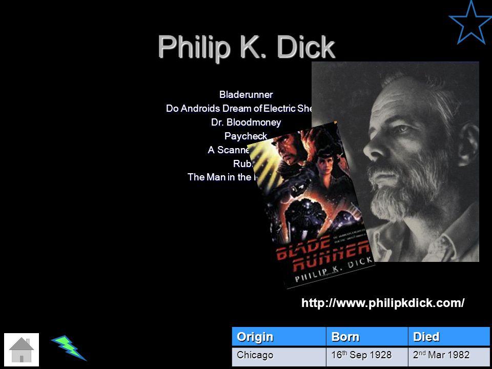 Philip K. Dick http://www.philipkdick.com/ Origin Born Died