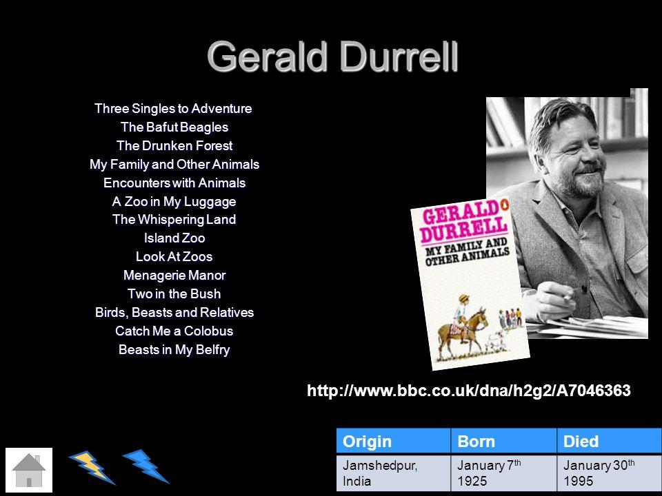 Gerald Durrell http://www.bbc.co.uk/dna/h2g2/A7046363 Origin Born Died