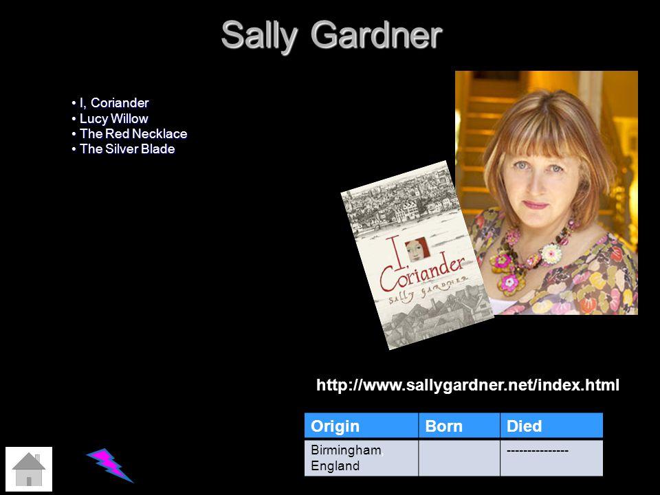 Sally Gardner http://www.sallygardner.net/index.html Origin Born Died