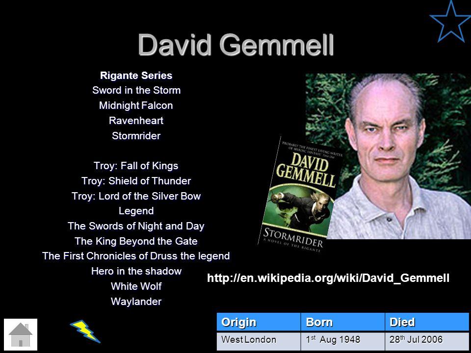 David Gemmell http://en.wikipedia.org/wiki/David_Gemmell Origin Born