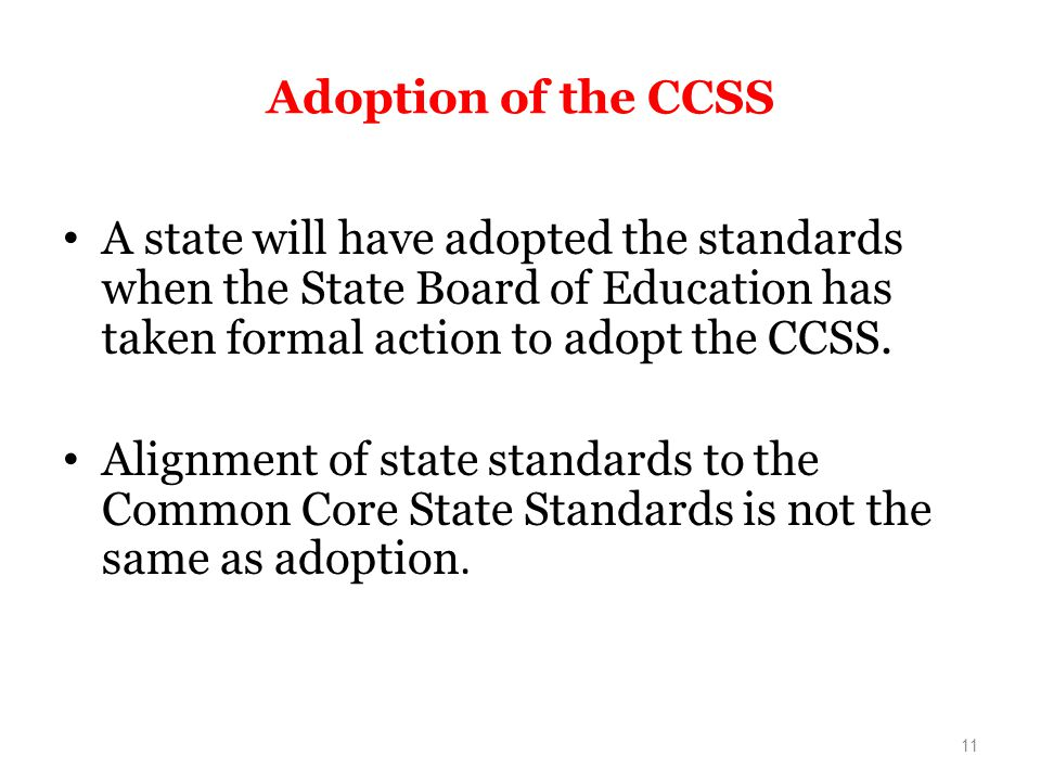 Adoption of the CCSS A state will have adopted the standards when the State Board of Education has taken formal action to adopt the CCSS.