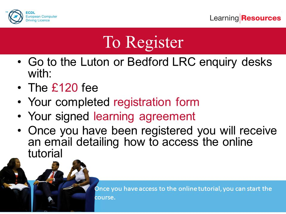 To Register Go to the Luton or Bedford LRC enquiry desks with: