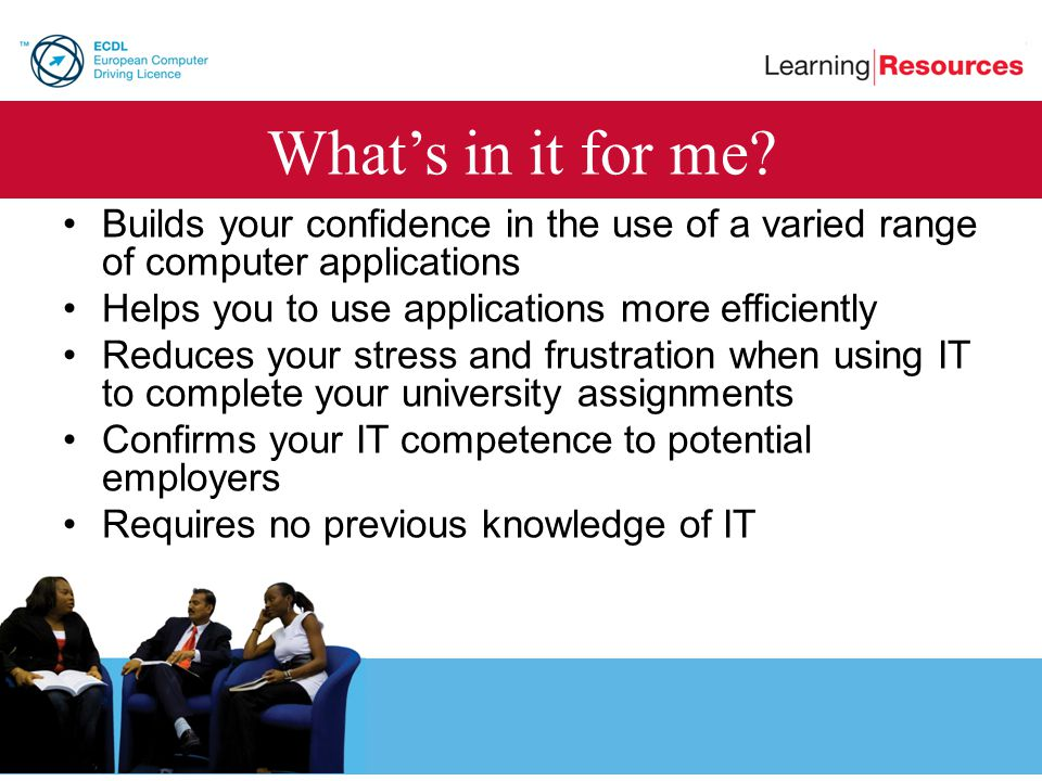 What's in it for me Builds your confidence in the use of a varied range of computer applications. Helps you to use applications more efficiently.